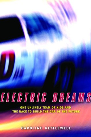 Electric Dreams: One Unlikely Team of Kids and the Race to Build the Car of the Future
