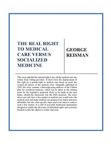 The Real Right to Medical Care Versus Socialized Medicine by [Reisman, George]