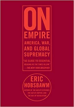 Book On Empire: America, War, and Global Supremacy by Eric J Hobsbawm (2009-06-16)