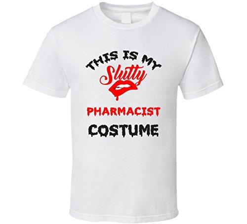 This is My Slutty Pharmacist Costume Halloween T Shirt S (Pharmacist Costume Halloween)