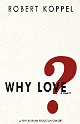 Why Love?: A Punch-Drunk Proustian Odyssey