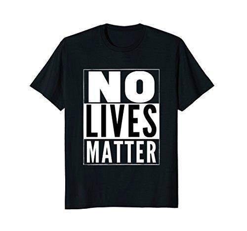 Mens No Lives Matter Political Protest Funny T-Shirt Large Black