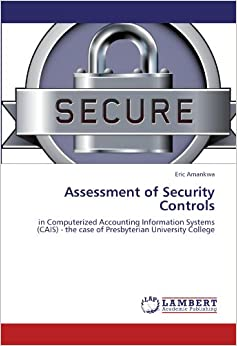 Book Assessment of Security Controls: in Computerized Accounting Information Systems (CAIS) - the case of Presbyterian University College