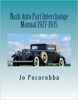 Nash Auto Part Interchange Manual 1927-1935: Jo Pocorobba