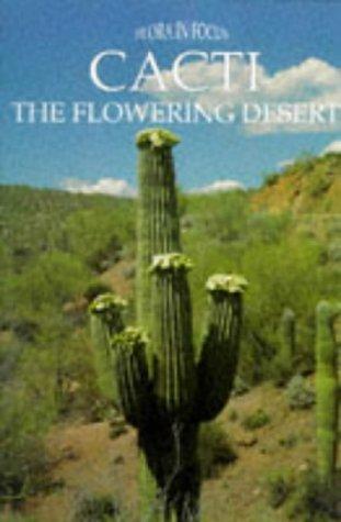 Flora in Focus: The Flowering Desert: Cacti: the Flowering Desert (Flora in Focus S)