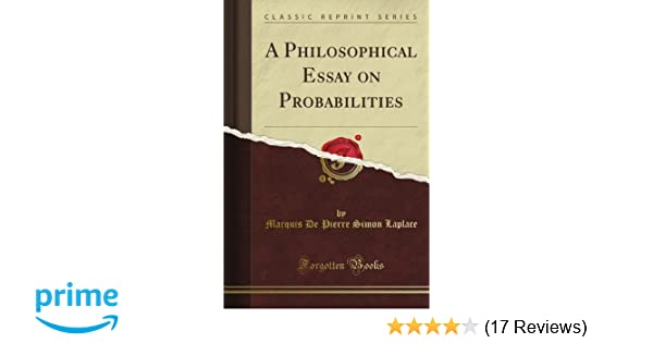 Essay On Great Expectations A Philosophical Essay On Probabilities Classic Reprint Pierre Simon  Laplace  Amazoncom Books Economic Globalization Essay also Essays On Adversity A Philosophical Essay On Probabilities Classic Reprint Pierre  Introduction Of Narrative Essay
