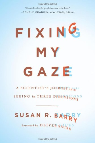 Fixing My Gaze: A Scientist's Journey Into Seeing in Three Dimensions pdf