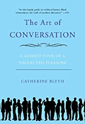 The Art of Conversation: A Guided Tour of a Neglected Pleasure