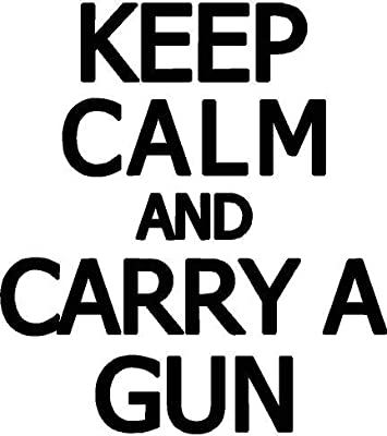 "Keep Calm and Carry A Gun wall or car decal sticker home décor 6"" x 7"""
