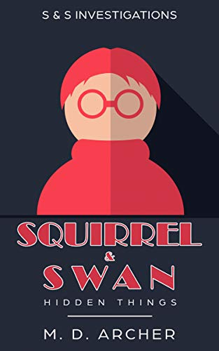 Squirrel & Swan Hidden Things: The Murder at The Reunion (S & S Investigations Book 3) by [Archer, M. D.]
