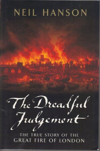 THE DREADFUL JUDGEMENT The True Story of the Great Fire of London 1666 (The Great Fire Of London 1666 Story)