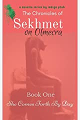 The Chronicles of Sekhmet on Olmecra: She Comes Forth By Day (Book One) Paperback