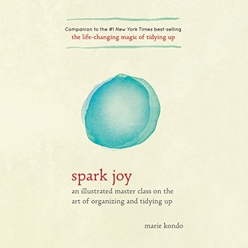 Spark Joy: A Master Class on the Art of Organizing and Tidying Up