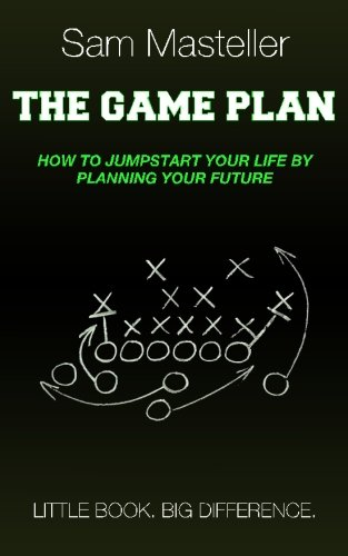 Read Online The Game Plan: How To Jumpstart Your Life By Planning Your Future pdf