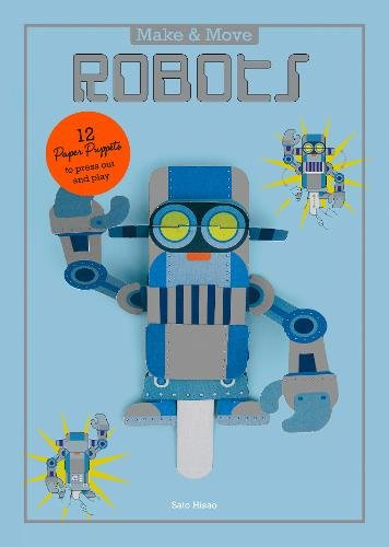 Make and Move: Robots: 12 Paper Puppets to Press Out and Play by Laurence King Publishing