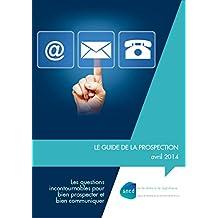 Le guide de la prospection (French Edition)