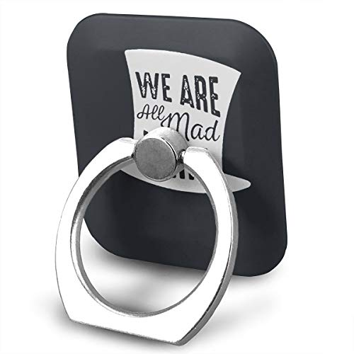 Happy Index We are All Mad Here 360° Rotation Cell Phone Ring Holder Cellphone Finger Stand for iPhone, IPad, Samsung Galaxy S9/S8 and More Smartphones