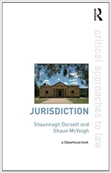 Jurisdiction (Critical Approaches to Law) by Shaunnagh Dorsett (2012-07-27)