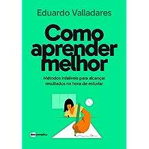 Como aprender melhor: Métodos infalíveis para alcançar resultados na hora de estudar (Portuguese Edition)
