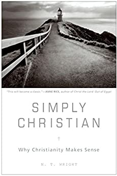 Simply Christian: Why Christianity Makes Sense by [Wright, N. T.]