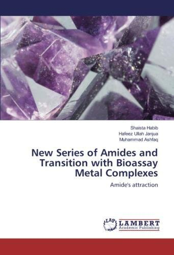 New Series of Amides and Transition with Bioassay Metal Complexes: Amide's attraction