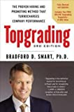 img - for Ph.D. Bradford D. Smart: Topgrading : The Proven Hiring and Promoting Method That Turbocharges Company Performance (Hardcover - Revised Ed.); 2012 Edition book / textbook / text book