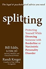 Splitting: Protecting Yourself While Divorcing Someone with Borderline or Narcissistic Personality Disorder Paperback