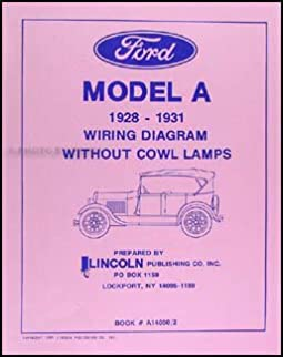 1928 1931 ford model a without cowl lamps wiring diagram reprint rh amazon com Model a Ford Ignition Wiring Diagram Ford Model A Electrical System