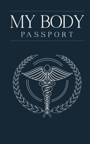 My Body Passport: A personal health and medical records logbook and organizer for your medical history, current healthcare, and emergency information (Medical Record Organizer)