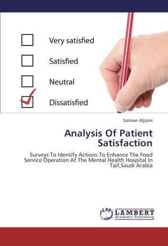 Download Analysis Of Patient Satisfaction: Surveys To Identify Actions To Enhance The Food Service Operation At The Mental Health Hospital In Taif,Saudi Arabia pdf