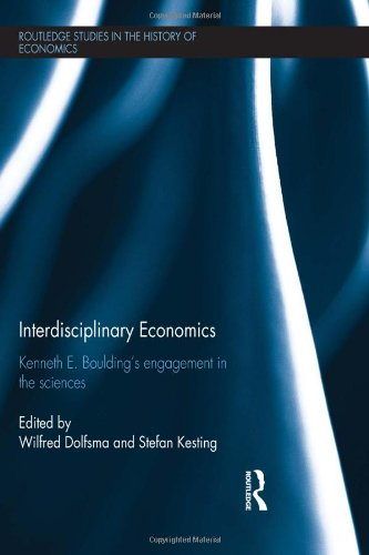 Interdisciplinary Economics: Kenneth E. Boulding's Engagement in the Sciences (Routledge Studies in the History of Econo