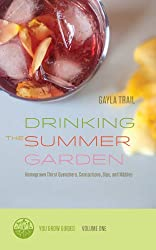 Drinking the Summer Garden: Homegrown Thirst Quenchers, Concoctions, Sips, and Nibbles (You Grow Guides Book 1)