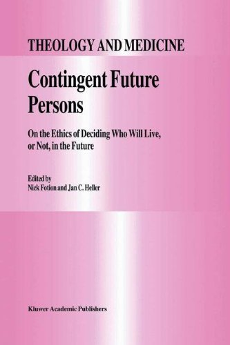 Contingent Future Persons: On the Ethics of Deciding Who Will Live, or Not, in the Future (Theology and Medicine) Pdf