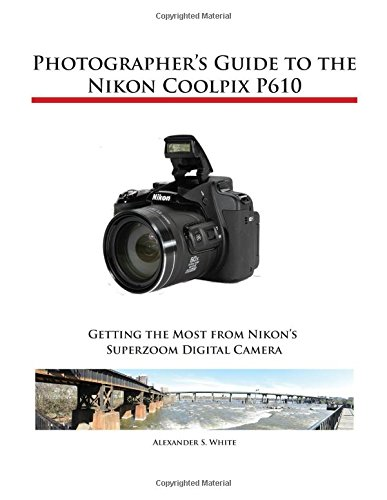 Photographers Guide Nikon Coolpix P610