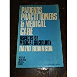 Patients Practitioners and Medical Care, David Robinson, 0433280662