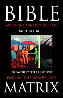 Bible Matrix: An Introduction to the DNA of the Scriptures by [Bull, Michael]