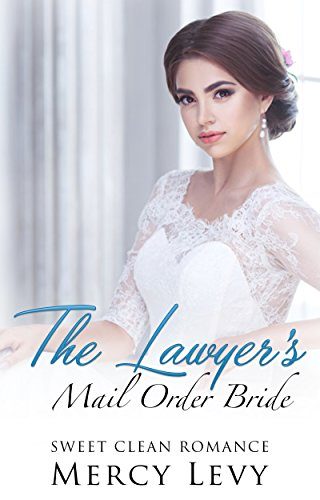 The Lawyer's Mail Order Bride : Sweet Clean Romance