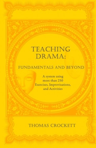 Drama Lessons - Teaching Drama: Fundamentals and Beyond: A System Using more than 250 Exercises, Improvisations and Activities