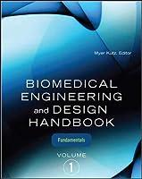 Biomedical Engineering and Design Handbook, Volume 1: Volume I: Biomedical Engineering Fundamentals
