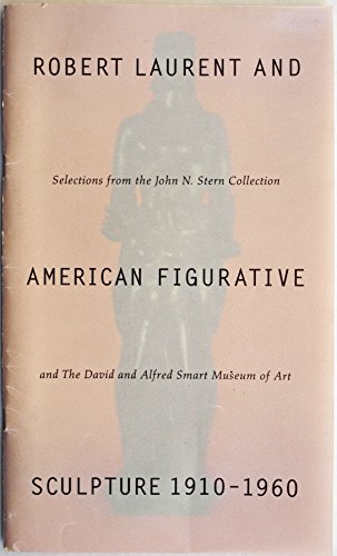 Robert Laurent and American figurative sculpture, 1910-1960: Selections from the John N. Stern collection and the David and Alfred Smart Museum of Art Roberta K Tarbell
