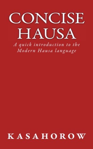 Concise Hausa: A quick introduction to the Modern Hausa language (Hausa kasahorow)