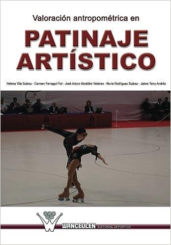 Valoracion antropometrica en patinaje artistico: Investigacion en el campeonato del mundo de patinaje artistico. Murcia, 2006 (Spanish Edition) (Spanish) ...