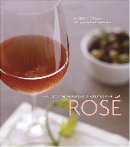 Rose: A Guide to the World's Most Versatile Wine by Jeff Morgan