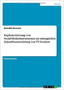 Book Implementierung von Social-Media-Instrumenten zur strategischen Zukunftsentwicklung von TV-Sendern (German Edition)