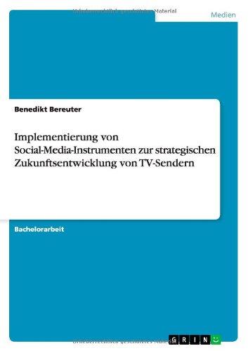 Implementierung von Social-Media-Instrumenten zur strategischen Zukunftsentwicklung von TV-Sendern (German Edition) ebook