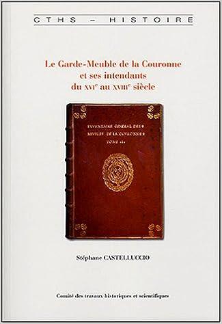 Le Garde Meuble De La Couronne Et Ses Intendants Du Xvie Au