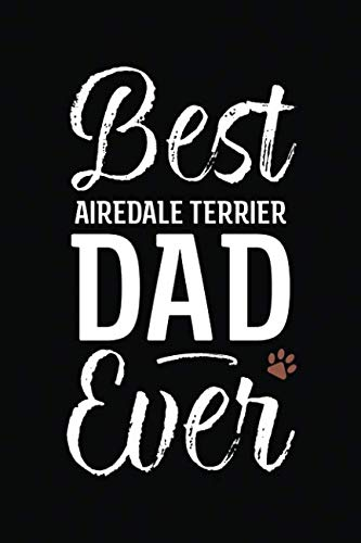 Best Airedale Terrier Dad Ever: Dog Dad Notebook - Blank Lined Journal for Pup Owners (A Gift of Appreciation for Awesome Paw Parents)