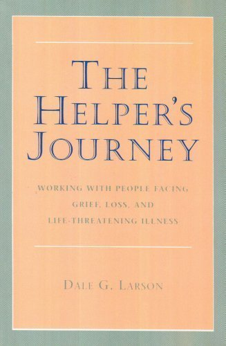 The Helper's Journey: Working With People Facing Grief, Loss, and Life-Threatening Illness 1st (first) Edition by Larson, Dale G. (1993) (People Helpers)