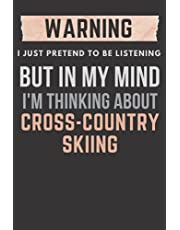 warning I just pretend to be listening but in my mind I'm thinking about Cross-Country Skiing: Lined Cross-Country Skiing Standard Notebook for Cross-Country Skiing players and lovers. Funny Cross-Country Skiing Notebook, Novelty Cross-Country Skiing