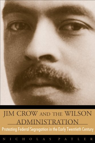 Jim Crow and the Wilson Administration: Protesting Federal Segregation in the Early Twentieth Century PDF